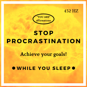 You Are Affirmations - Stop Procrastination (While You Sleep)