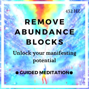 Remove All Negative Blockages & Limiting Beliefs (Abundance Meditation)