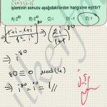 Matematik karmasik sayılar. Soru cozum.i nin ustu mod4 e gore bulunur. Yani 4e bolumunden kalan i nin yeni ustudur.. basarilar