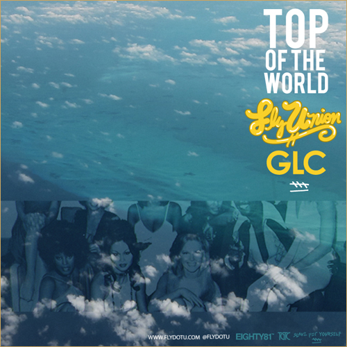 """Fly Union ft. GLC """"Top Of The World"""""""