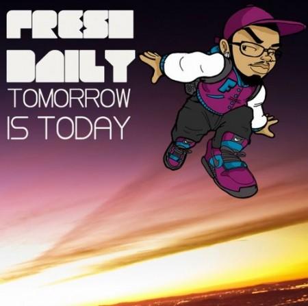 Fresh Daily – Tomorrow Is Today (Mixtape)