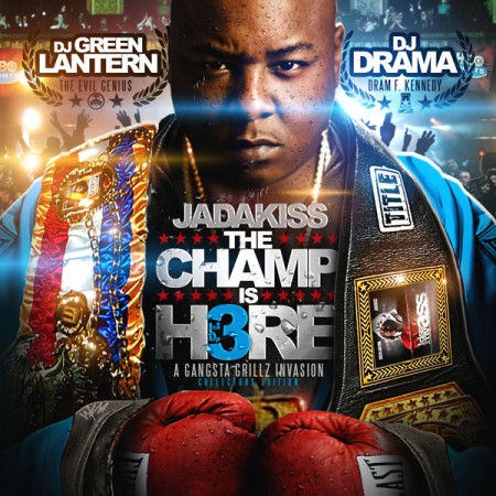 Jadakiss, DJ Green Lantern & DJ Drama – Champ Is Here 3
