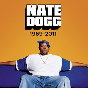 R.I.P. Nate Dogg (August 19, 1969 – March 15, 2011)