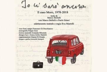 """Oggi lo spettacolo """"Io ci sono ancora. Il caso Moro 1978 -2018"""""""
