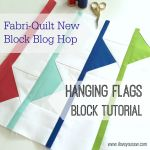 Fabri-Quilt New Block Blog Hop – Hanging Flags Tutorial