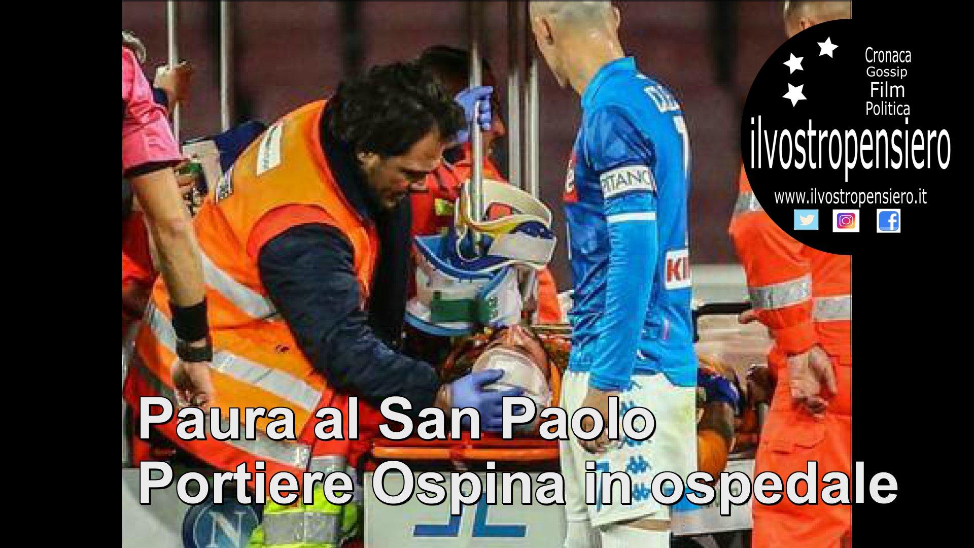 Napoli: Paura al San Paolo, il portiere Ospina in ospedale!!
