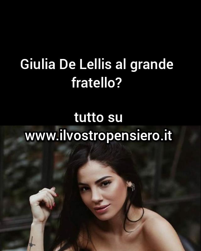 Gfvip: Nel prossimo grande fratello vip vedremo Giulia De Lellis?