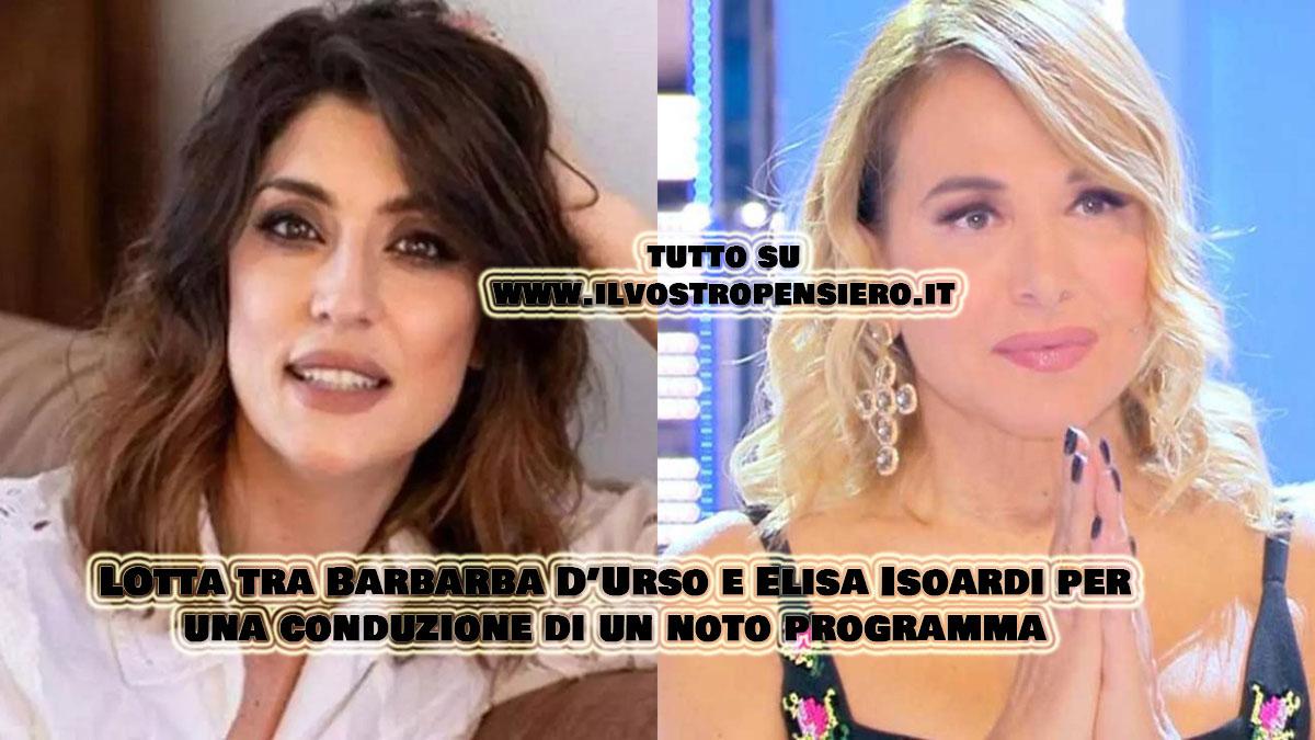 Lotta tra Barbara D'Urso e Elisa Isoardi, per la conduzione di un noto programma