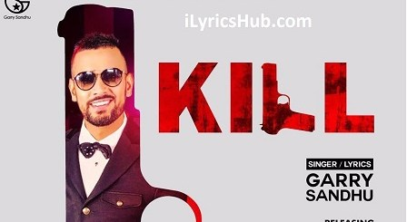 Kill Lyrics (Full Video) - Garry Sandhu   Vee Music  
