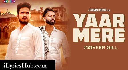 Yaar Mere Lyrics (Full Video) - Jagveer Gill | Parmish Verma, Desi Crew