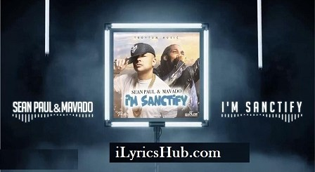 I'm Sanctify Lyrics (Full Video) - Sean Paul, Mavado