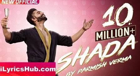 Shada Lyrics (Full Video) - Parmish Verma, Desi Crew