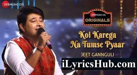 Koi Karega Na Tumse Pyaar Lyrics (Full Video) - Jeet Gannguli, Rashmi Virag