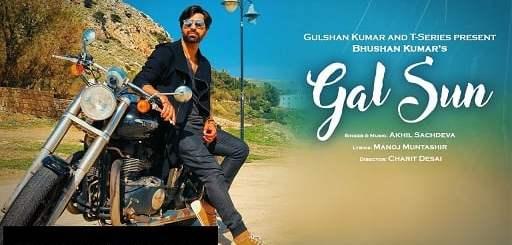 Gal Sun Lyrics (Full Video) - Akhil Sachdeva   Manoj Muntashir   Bhushan Kumar