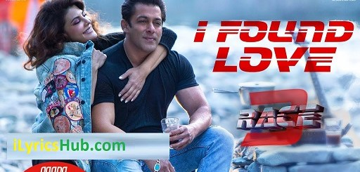 I Found Love Lyrics - Race 3 | Salman Khan