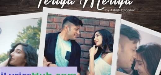 Teriya Meriya Lyrics: Ashish Chhabra (Full Video) Pulkit Rishi