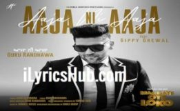 Aaja ni Aaja Lyrics - Guru Randhawa, Ft. Gippy Grewal