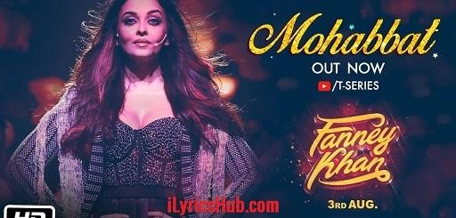 Mohabbat Lyrics - Fanney Khan   Sunidhi Chauhan   Tanishk Bagchi