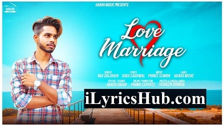 Love Marriage Lyrics - Nav Dolorain | New Punjabi Song 2018