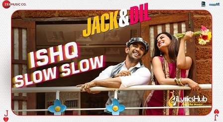 Ishq Slow Slow Lyrics - Sonal Chauhan, Amit Sadh