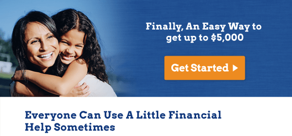 Finally, An Easy Way To Get Up To $ 5000. Get Started! Everyone can use a little financial help sometimes.