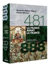 La France avant la France : 481-888 / Geneviève Bührer-Thierry, Charles Mériaux