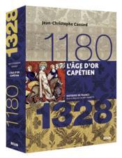 L'âge d'or capétien : 1180-1328 / Jean-Christophe Cassard