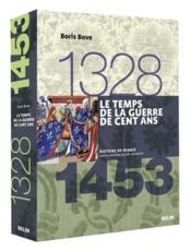 Le temps de la guerre de cent ans : 1328-1453 / Boris Bove
