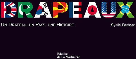 Drapeaux : un drapeau, un pays, une histoire / Sylvie Bednar