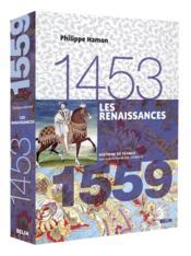 Les renaissances : 1453-1559 / Philippe Hamon