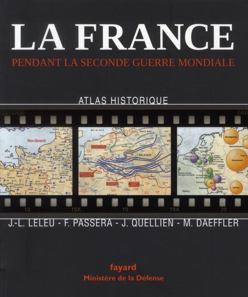 La France pendant la seconde guerre mondiale : atlas historique
