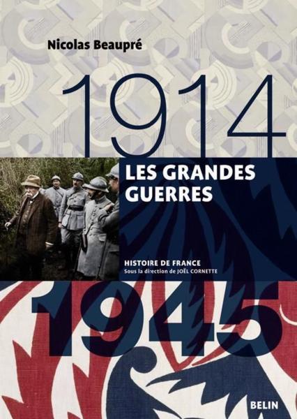 Les grandes guerres : 1914-1945 / Nicolas Beaupré