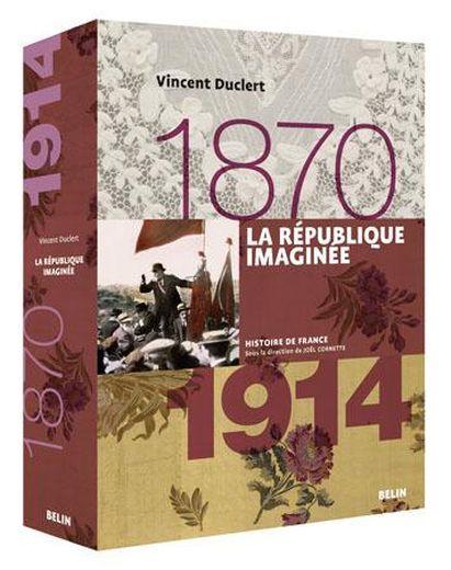 La République imaginée : 1870-1914 / Vincent Duclert