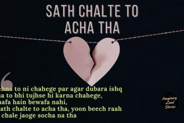 Sath Chalte To Acha Tha