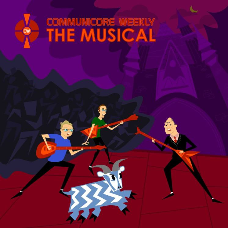 Communicore Weekly the Musical