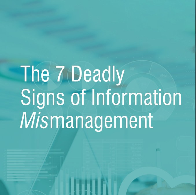 The 7 Deadly Signs of Information Mismanagement