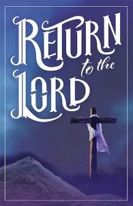 return to the lord. lent 2021. Immanuel Lutheran Church LCMS. Joplin Missouri.