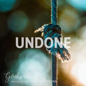Undone. God With Us December 19 Advent Devotion. Immanuel Lutheran Church LCMS. Joplin Missouri.