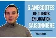5 anecdotes de clients en location saisonnière