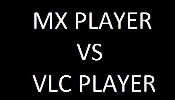 VLC Media player Versus Mx Player