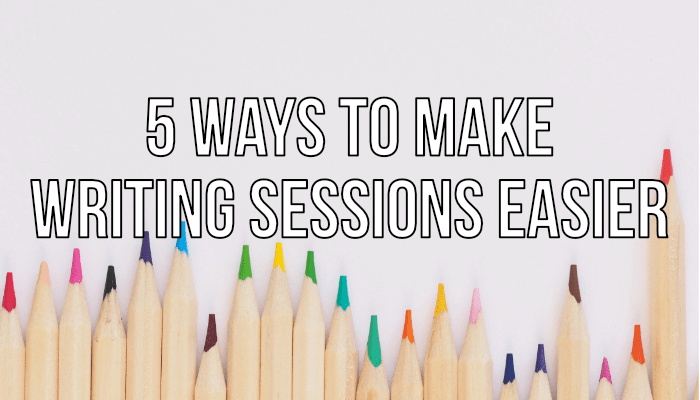 5 Ways To Make Writing Sessions Easier