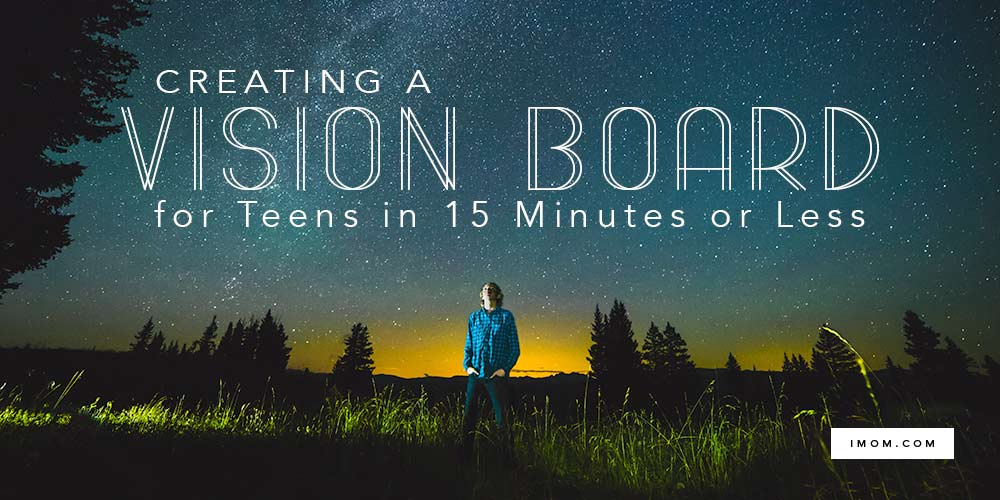 Creating A Vision Board For Teens In 15 Minutes Or Less IMom