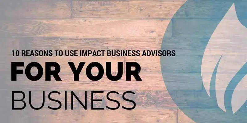 10 Reasons To Use Impact Business Advisors