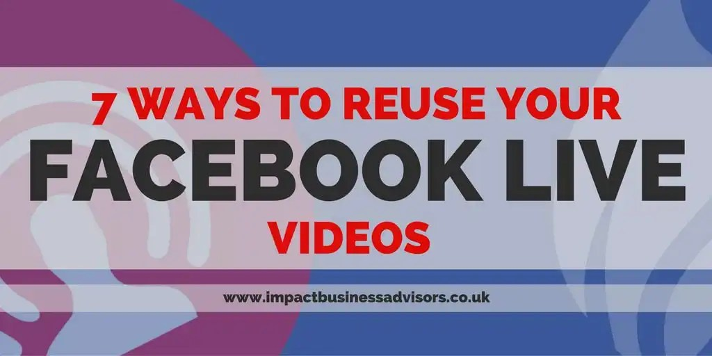 7 Ways To Reuse Your Facebook Live Videos