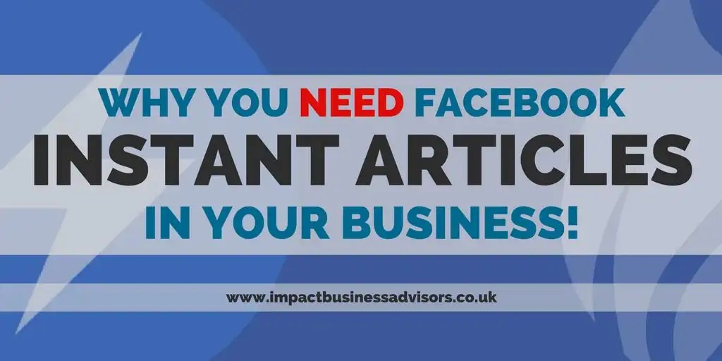 Why You NEED Facebook Instant Articles in your Business!