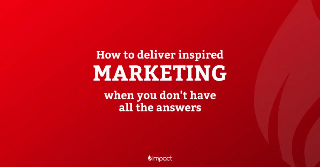 How to Deliver Inspired Marketing when you don't have all the Answers