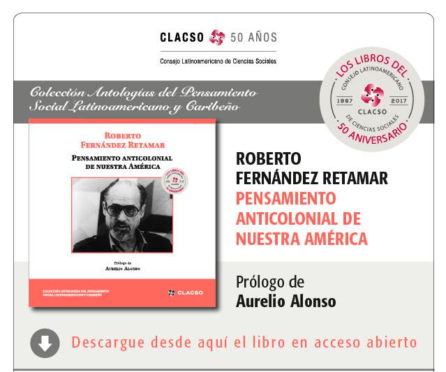 Antología General de Roberto Fernández Retamar – Pensamiento Anticolonial de  Nuestra América – CLACSO (em acesso aberto)