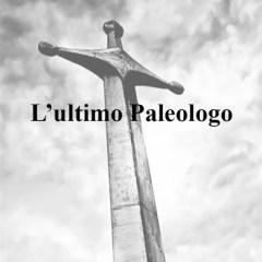 """""""L'ultimo Paleologo"""""""