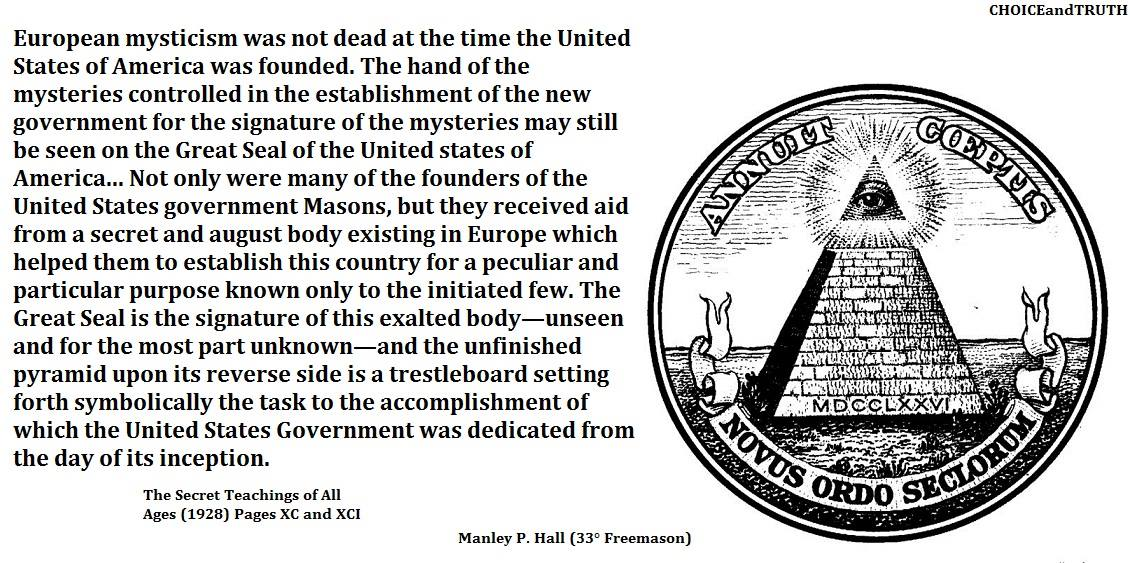 "The exalted ""unseen and for the most part unknown"" body mentioned by Hall is the same President Washington warned of: the Illuminati; the latter a secret and ""august"" body created by a European banking dynasty to control and direct American affairs. The Great Seal was never meant to be anything but a secret to an initiated few."