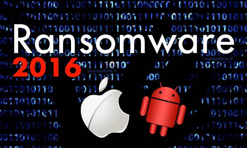 Ransomware 2016 evoluzione verso Android e Apple OS